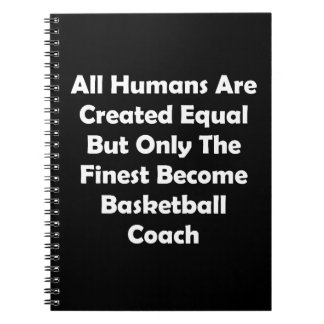 Only The Finest Become Basketball Coach Notebook