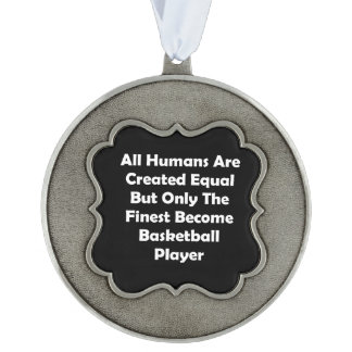 Only The Finest Become Basketball Player Pewter Ornament