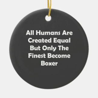 Only The Finest Become Boxer Ceramic Ornament