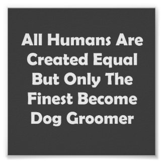 Only The Finest Become Dog Groomer Poster