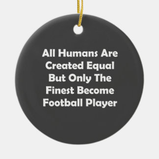 Only The Finest Become Football Player Ceramic Ornament