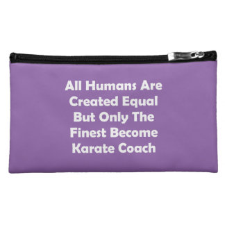 Only The Finest Become Karate Coach Cosmetic Bag