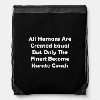 Only The Finest Become Karate Coach Drawstring Bag