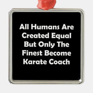 Only The Finest Become Karate Coach Metal Ornament