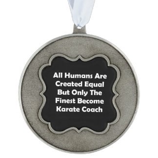 Only The Finest Become Karate Coach Pewter Ornament