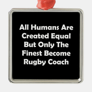 Only The Finest Become Rugby Coach Metal Ornament