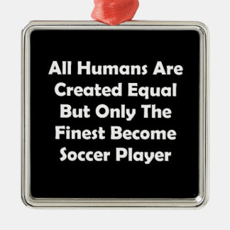 Only The Finest Become Soccer Player Metal Ornament