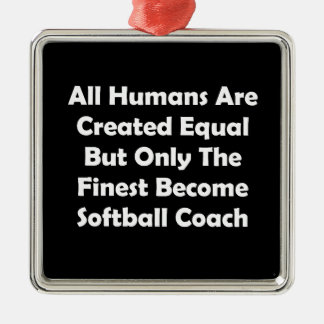 Only The Finest Become Softball Coach Metal Ornament