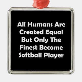 Only The Finest Become Softball Player Metal Ornament