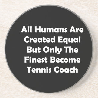 Only The Finest Become Tennis Coach Sandstone Coaster