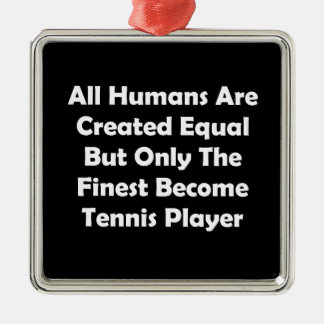 Only The Finest Become Tennis Player Metal Ornament