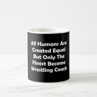Only The Finest Become Wrestling Coach Coffee Mug