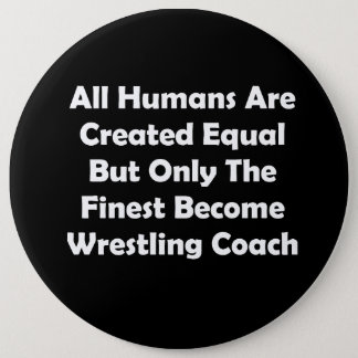 Only The Finest Become Wrestling Coach Pinback Button
