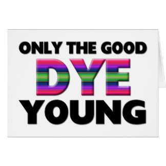 Only The Good Dye Young Card