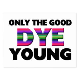 Only The Good Dye Young Postcard