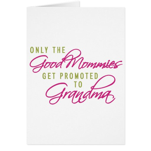 Only the Good Mommies Get Promoted to Grandma Card