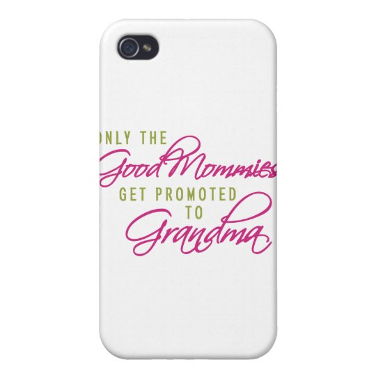 Only the Good Mommies Get Promoted to Grandma iPhone 4 Covers