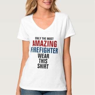 Only the most amazing firefighter wear this shirt