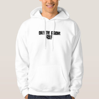 Only the strong golf hoodie
