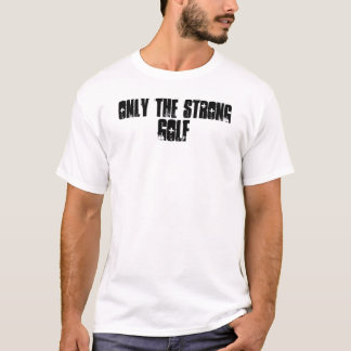 Only the strong golf T-Shirt