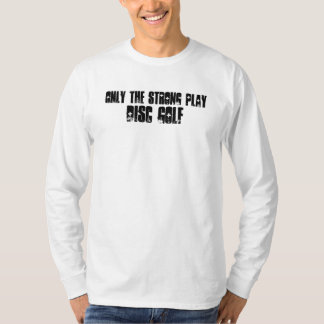 Only the strong play disc golf T-Shirt