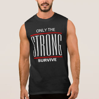 Only The Strong Survive Sleeveless Shirt