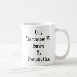 Only The Strongest Will Survive My Chemistry Class Coffee Mug