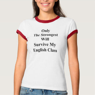 Only The Strongest Will Survive My English Class . T-Shirt