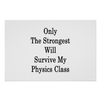 Only The Strongest Will Survive My Physics Class . Poster