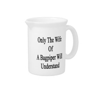 Only The Wife Of A Bagpiper Will Understand Drink Pitcher