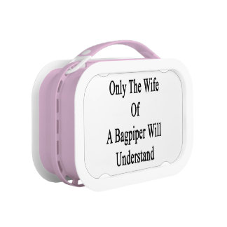Only The Wife Of A Bagpiper Will Understand Lunch Box