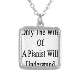 Only The Wife Of A Pianist Will Understand Silver Plated Necklace