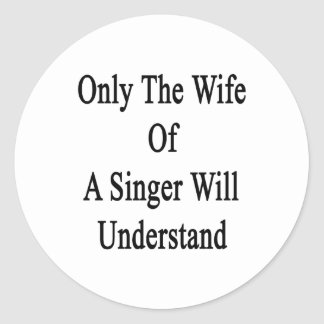 Only The Wife Of A Singer Will Understand Classic Round Sticker