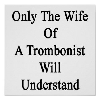 Only The Wife Of A Trombonist Will Understand Poster