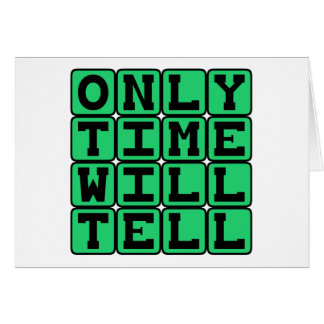 Only Time Will Tell, Chronic Phrase Greeting Card