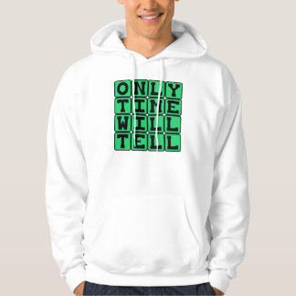 Only Time Will Tell, Chronic Phrase Sweatshirt