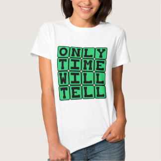 Only Time Will Tell, Chronic Phrase Tee Shirt