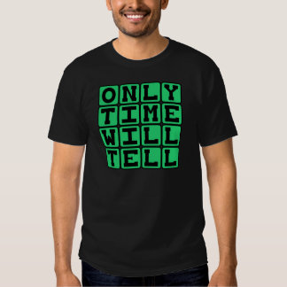 Only Time Will Tell, Chronic Phrase Tee Shirts