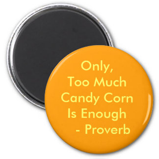 Only,Too Much Candy CornIs Enough    - Proverb 2 Inch Round Magnet