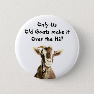 Only Us Old Goats make it Over the Hill Birthday Button