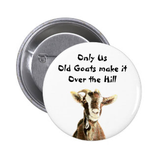 Only Us Old Goats make it Over the Hill Birthday Pins