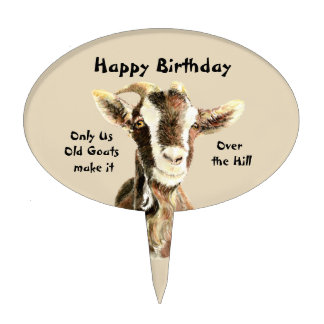 Only Us Old Goats make it Over the Hill Birthday Cake Topper