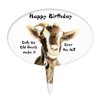 Only Us Old Goats make it Over the Hill Birthday Oval Cake Pick