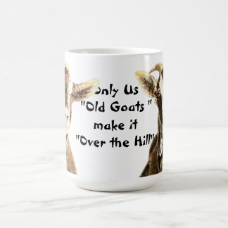 Only Us Old Goats make it Over the Hill Birthday Coffee Mug