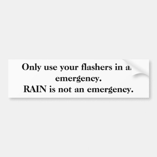 Only use your flashers in an emergency. car bumper sticker