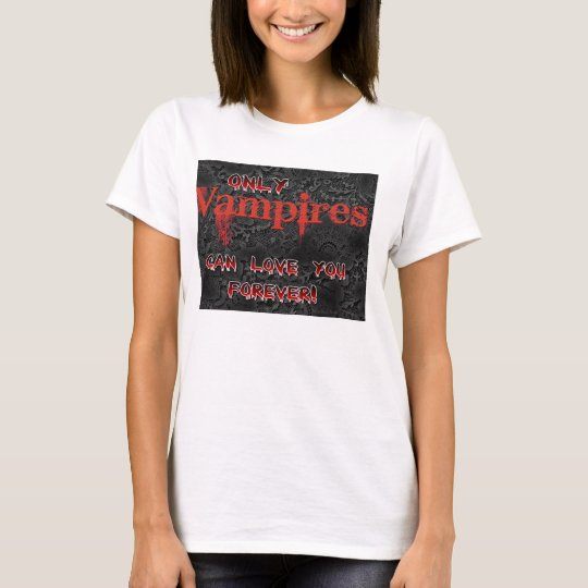 Only Vampires Can Love You Forever T-Shirt