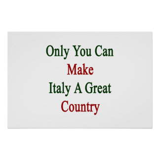 Only You Can Make Italy A Great Country Poster