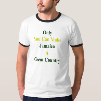 Only You Can Make Jamaica A Great Country T-Shirt
