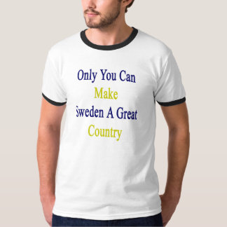 Only You Can Make Sweden A Great Country T-Shirt