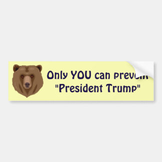 """Only YOU can prevent """"President Trump"""" Bumper Sticker"""
